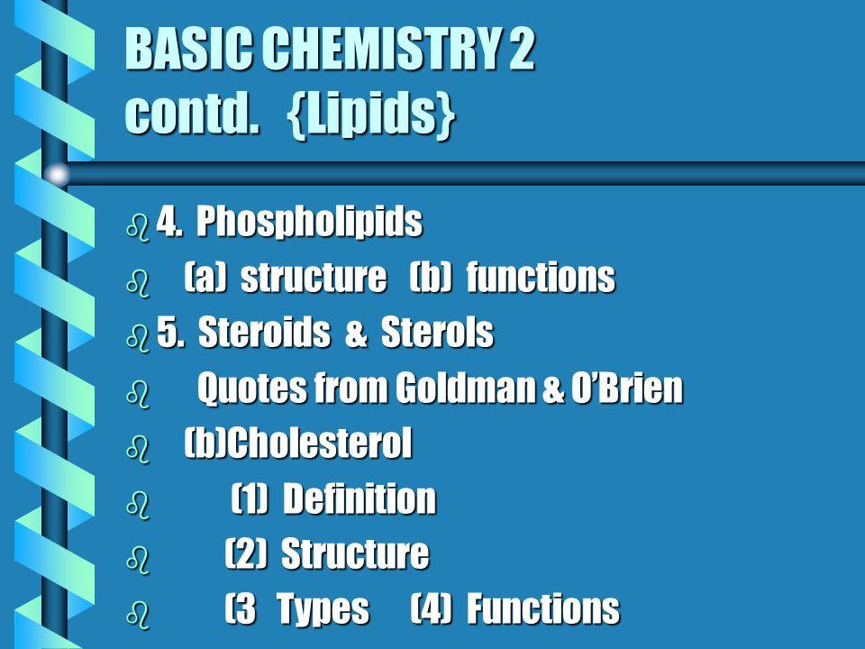 BASIC CHEMISTRY 2 contd. {Lipids} b LIPIDS b LIPIDS {FATS; OILS} b 1.