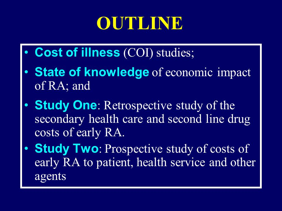 COST OF ILLNESS STUDIES Definition : Descriptive studies which provide informative data to emphasise the scale and nature of a disease as a health problem and raise the profile of people with that disease as a patient group.