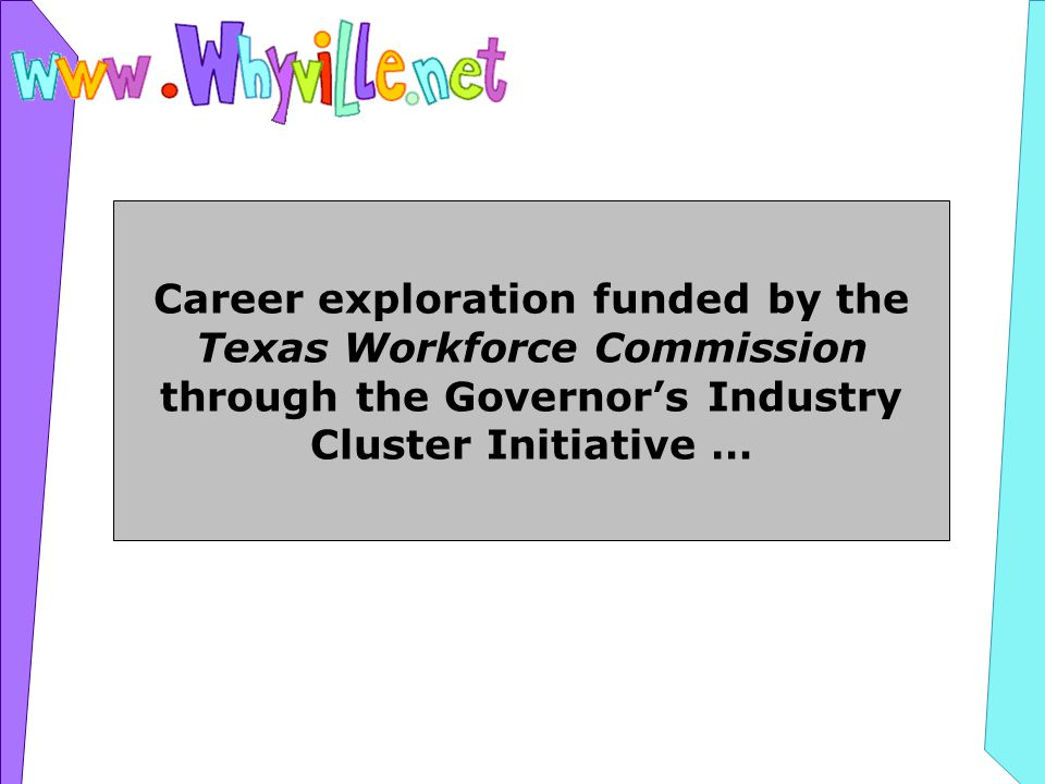 Career exploration funded by the Texas Workforce Commission through the Governors Industry Cluster Initiative …