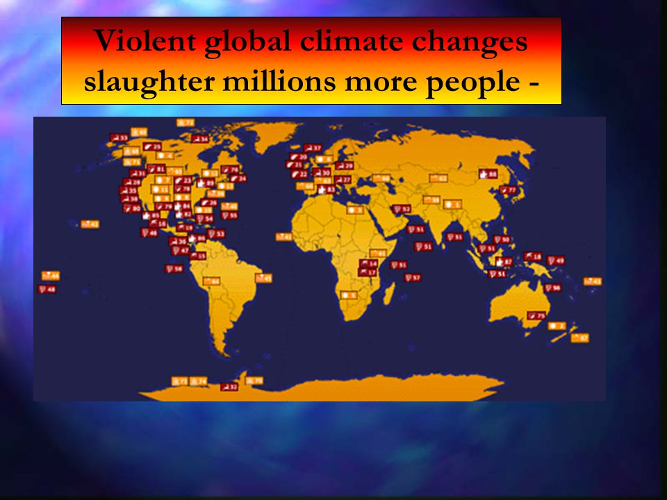 Violent global climate changes slaughter millions more people -