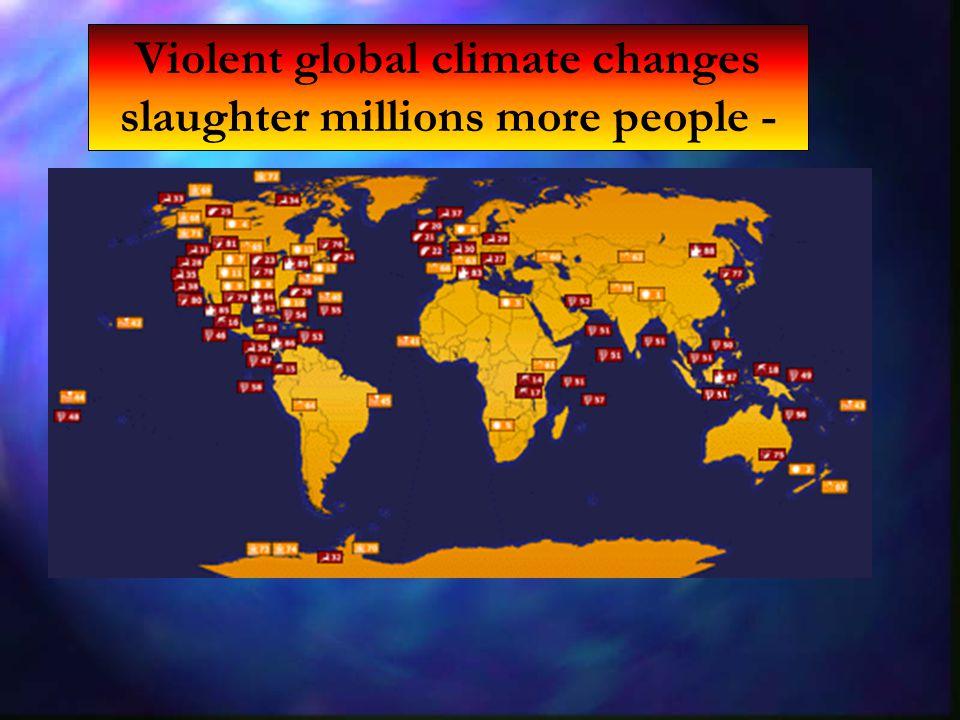 Violent global climate changes slaughter millions more people -