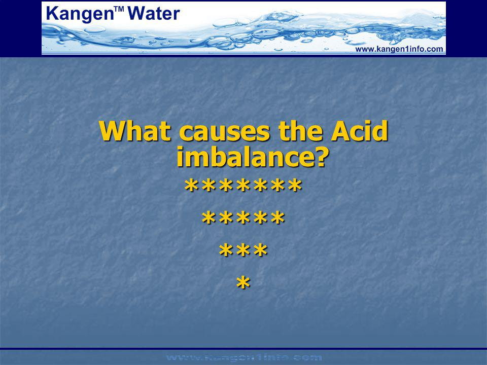 What causes the Acid imbalance? ****************