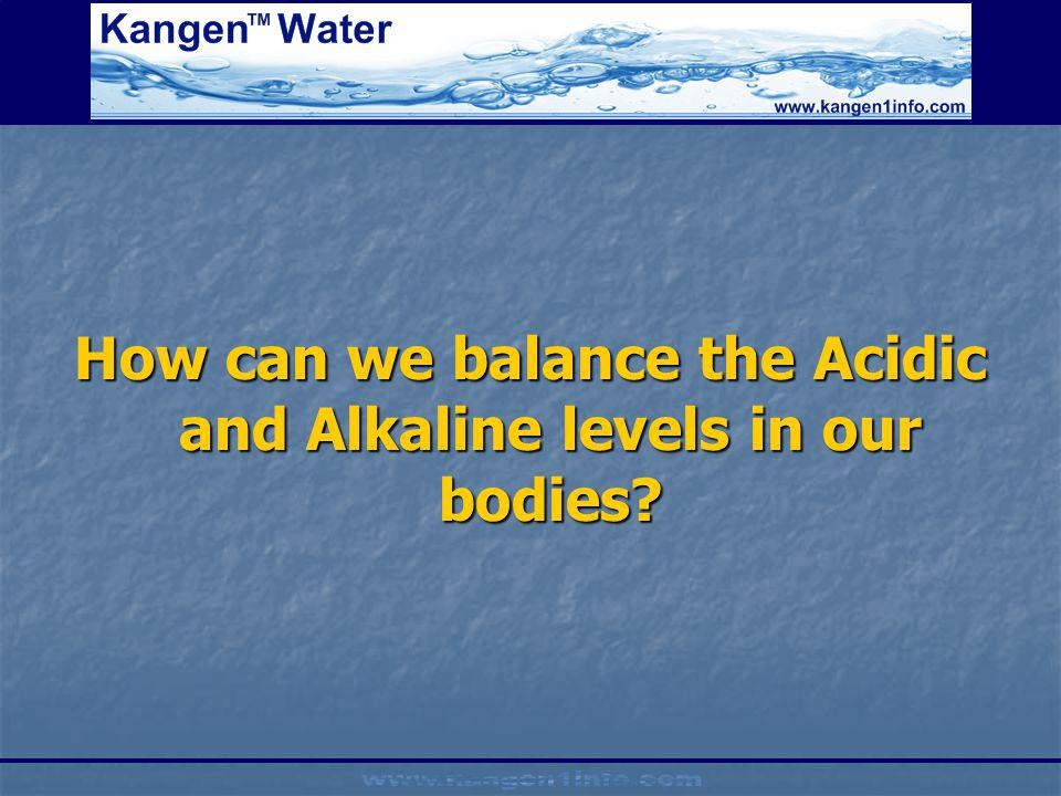 How can we balance the Acidic and Alkaline levels in our bodies?