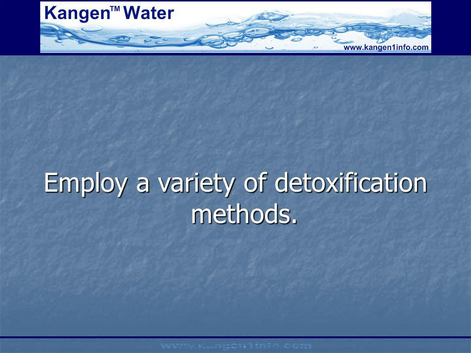 Employ a variety of detoxification methods.