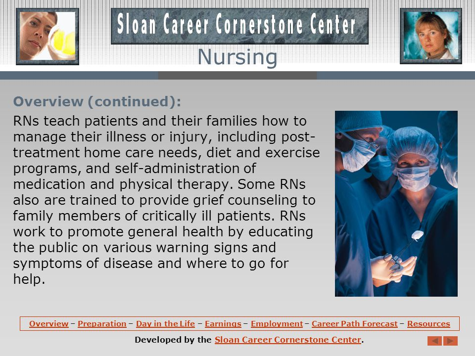 Overview: Nurses Registered nurses (RNs), regardless of specialty or work setting, perform basic duties that include treating patients, educating patients and the public about various medical conditions, and providing advice and emotional support to patients family members.