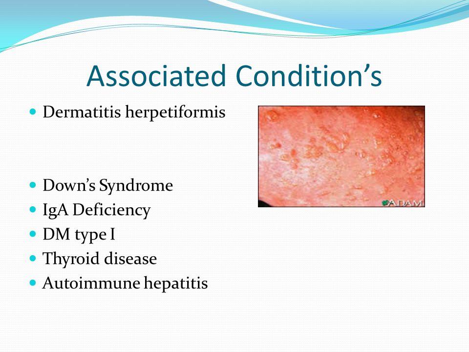 Associated Conditions Dermatitis herpetiformis Downs Syndrome IgA Deficiency DM type I Thyroid disease Autoimmune hepatitis