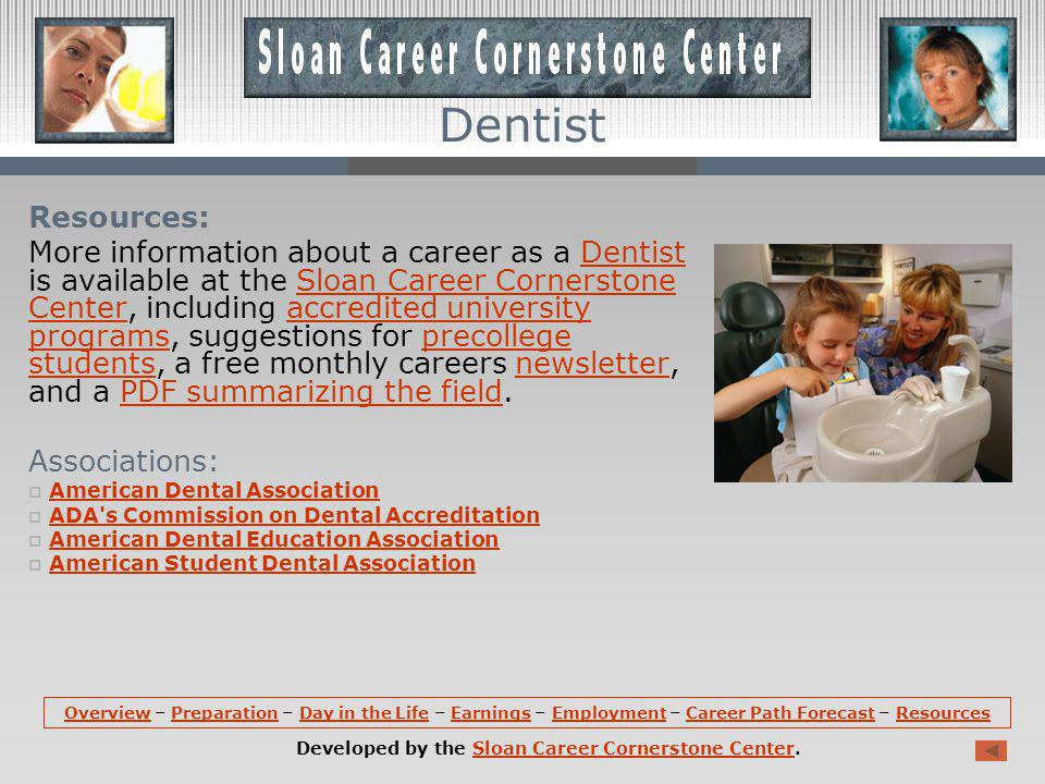 Career Path Forecast (continued): However, employment of dentists is not expected to keep pace with the increased demand for dental services.