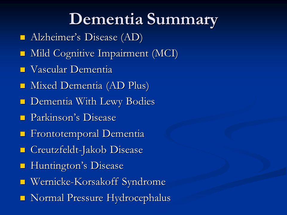 Dementia Summary Alzheimers Disease (AD) Alzheimers Disease (AD) Mild Cognitive Impairment (MCI) Mild Cognitive Impairment (MCI) Vascular Dementia Vas