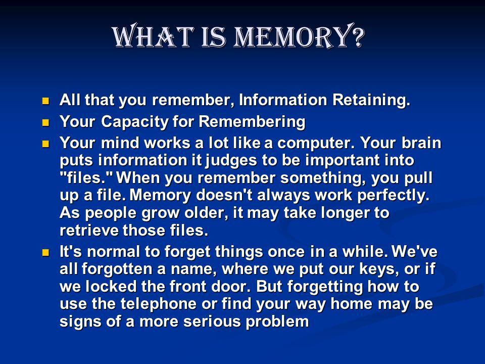 What is Memory? All that you remember, Information Retaining. All that you remember, Information Retaining. Your Capacity for Remembering Your Capacit