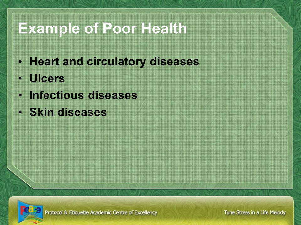Example of Poor Health Heart and circulatory diseases Ulcers Infectious diseases Skin diseases