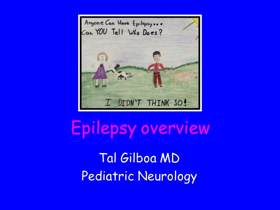 Epilepsy overview Tal Gilboa MD Pediatric Neurology