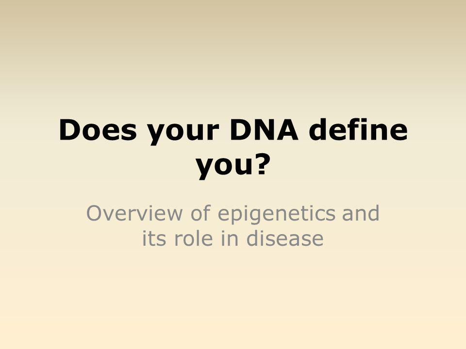 Does your DNA define you Overview of epigenetics and its role in disease