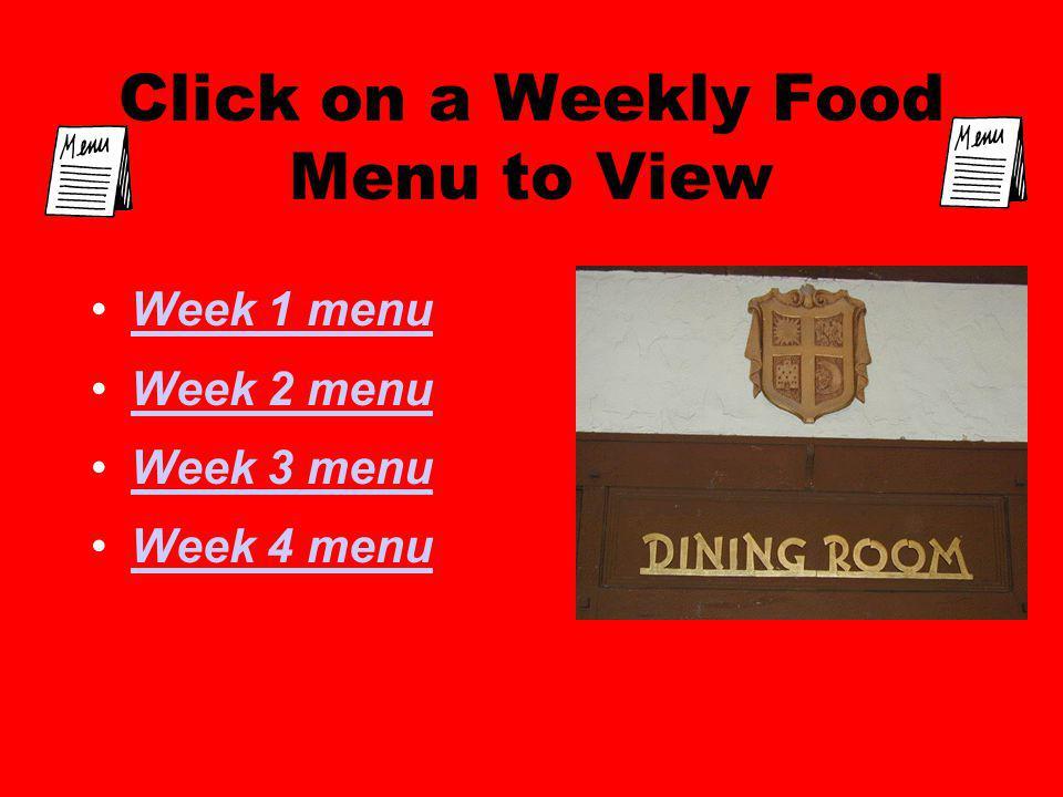 Click on a Weekly Food Menu to View Week 1 menu Week 2 menu Week 3 menu Week 4 menu