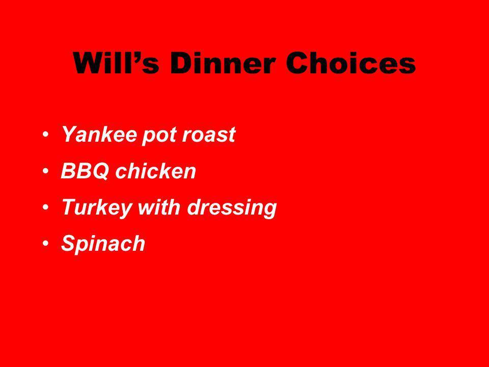 Wills Dinner Choices Yankee pot roast BBQ chicken Turkey with dressing Spinach
