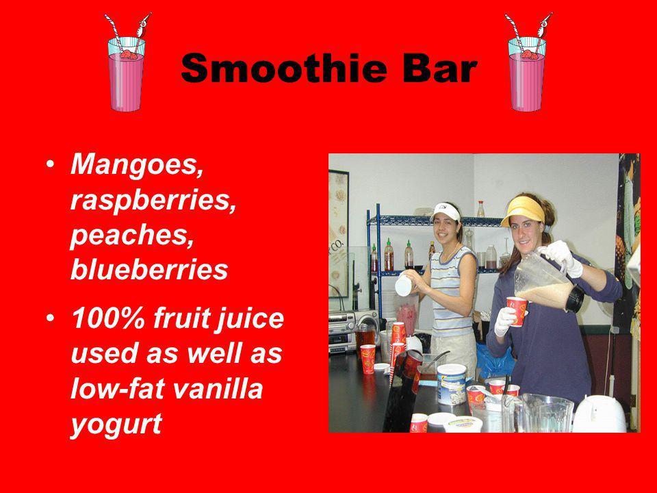 Smoothie Bar Mangoes, raspberries, peaches, blueberries 100% fruit juice used as well as low-fat vanilla yogurt