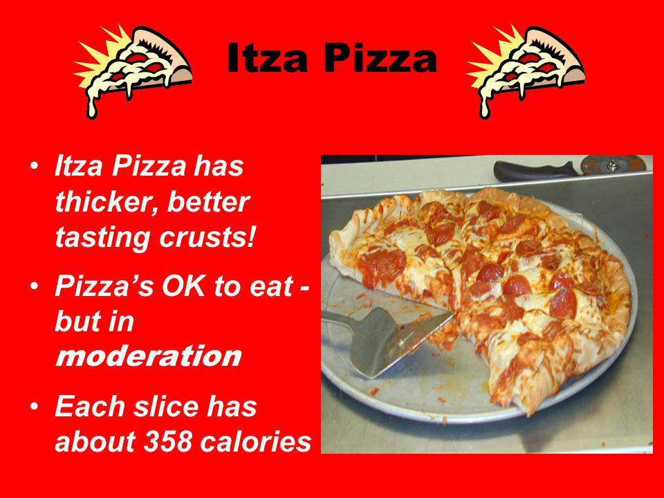Itza Pizza Itza Pizza has thicker, better tasting crusts.