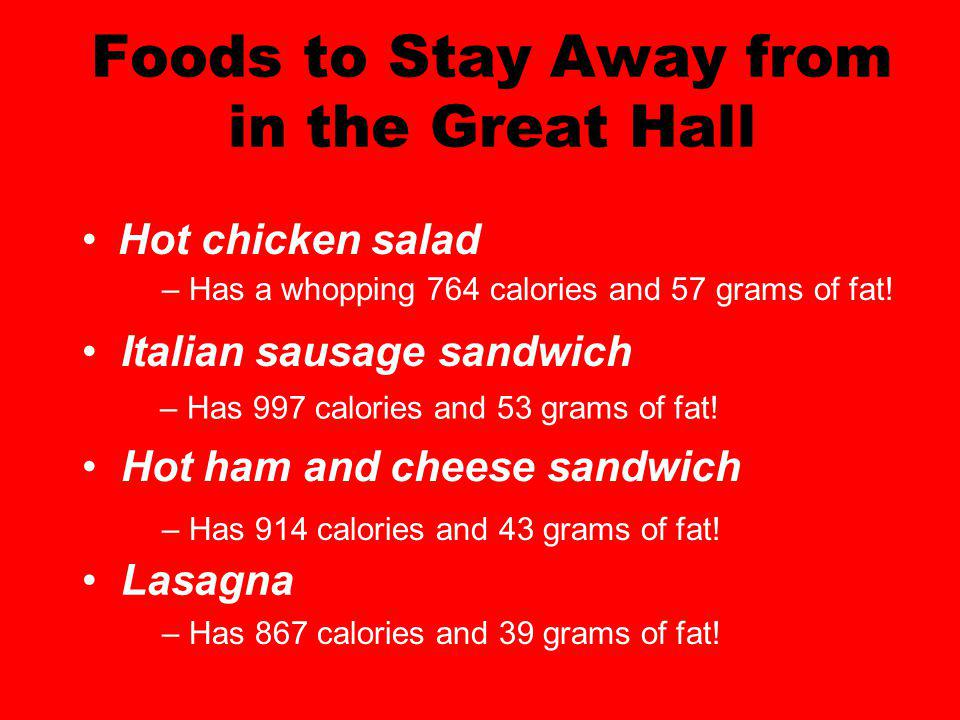 Foods to Stay Away from in the Great Hall Hot chicken salad – Has a whopping 764 calories and 57 grams of fat.