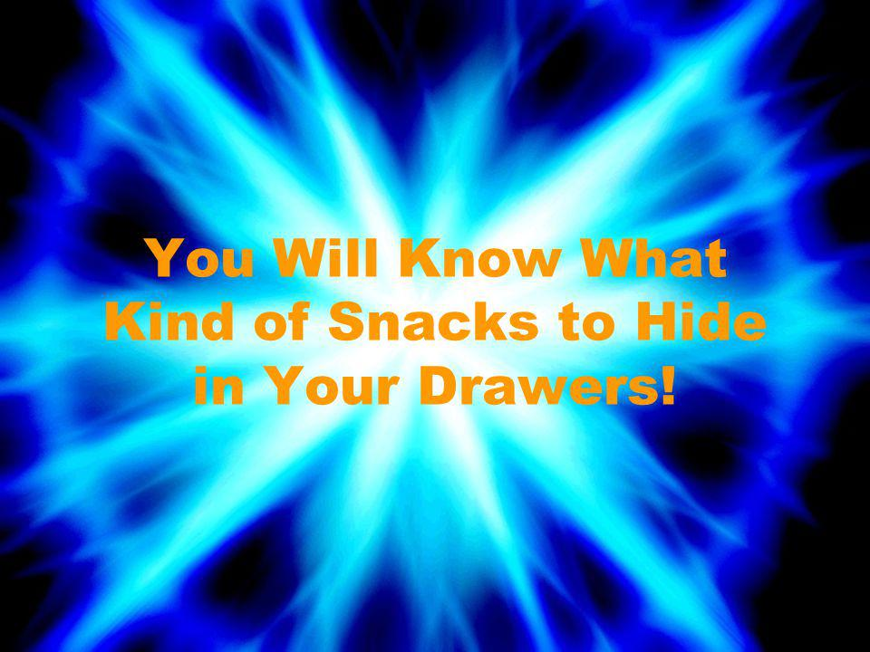 You Will Know What Kind of Snacks to Hide in Your Drawers!