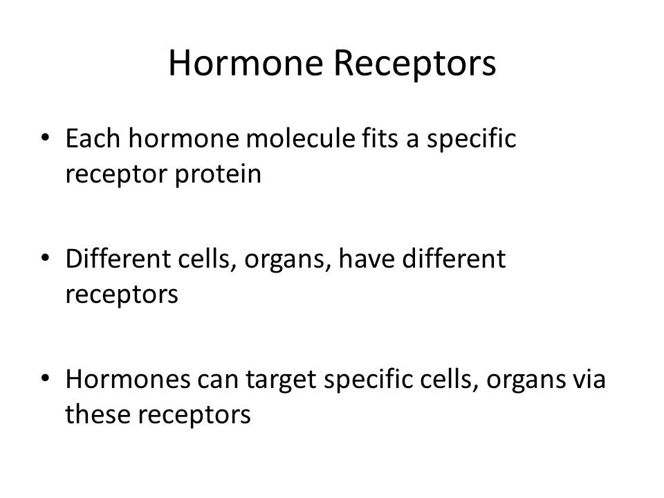 Hormone Receptors Each hormone molecule fits a specific receptor protein Different cells, organs, have different receptors Hormones can target specific cells, organs via these receptors