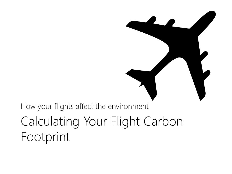 Calculating Your Flight Carbon Footprint How your flights affect the environment