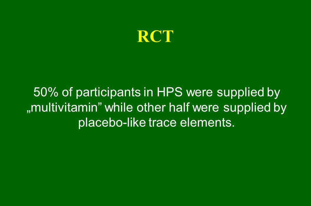 RCT 50% of participants in HPS were supplied by multivitamin while other half were supplied by placebo-like trace elements.