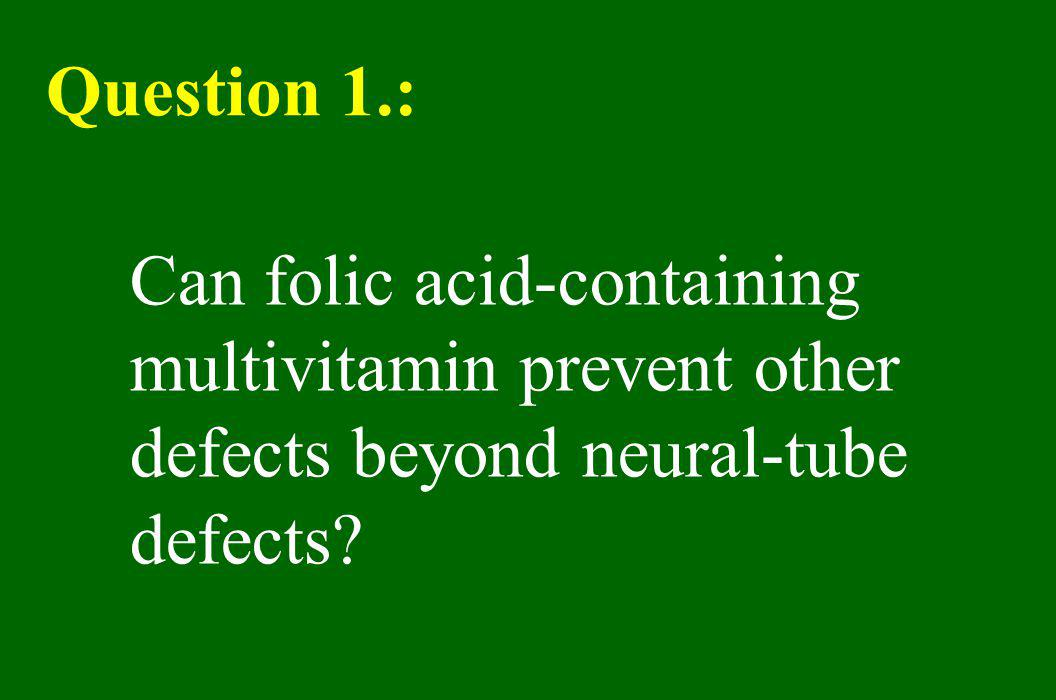 Question 1.: Can folic acid-containing multivitamin prevent other defects beyond neural-tube defects?