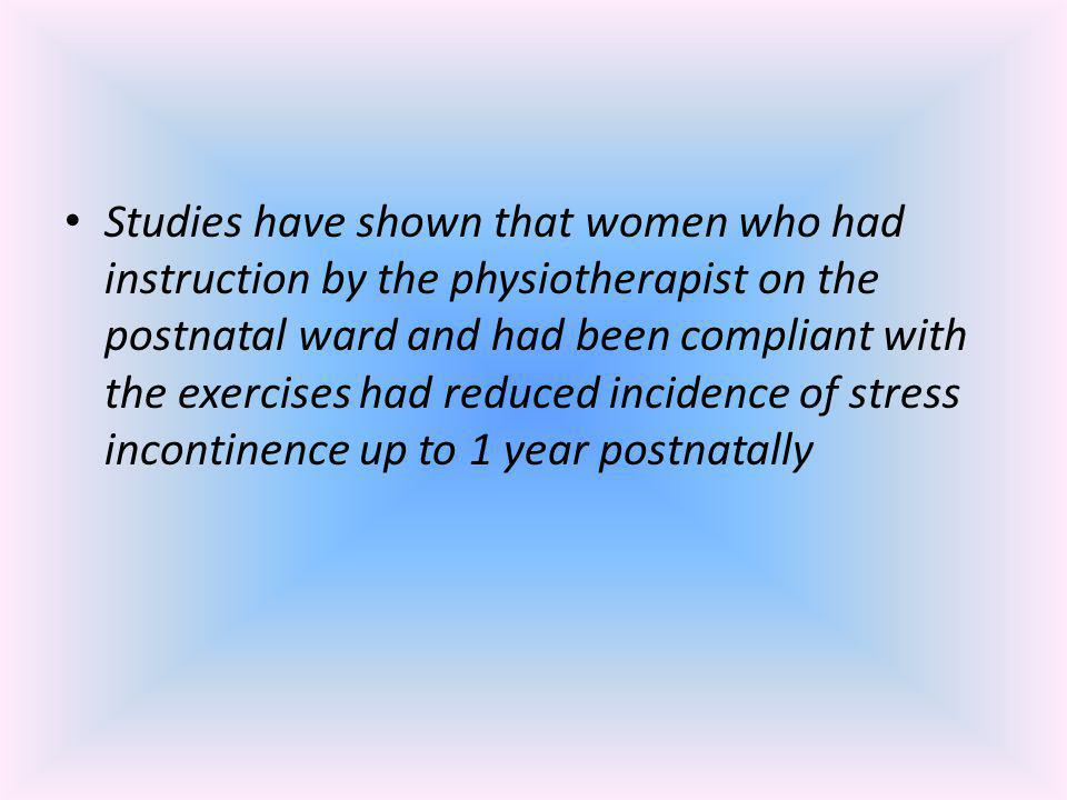 Studies have shown that women who had instruction by the physiotherapist on the postnatal ward and had been compliant with the exercises had reduced i