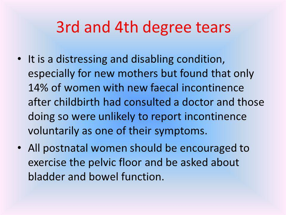 3rd and 4th degree tears It is a distressing and disabling condition, especially for new mothers but found that only 14% of women with new faecal inco