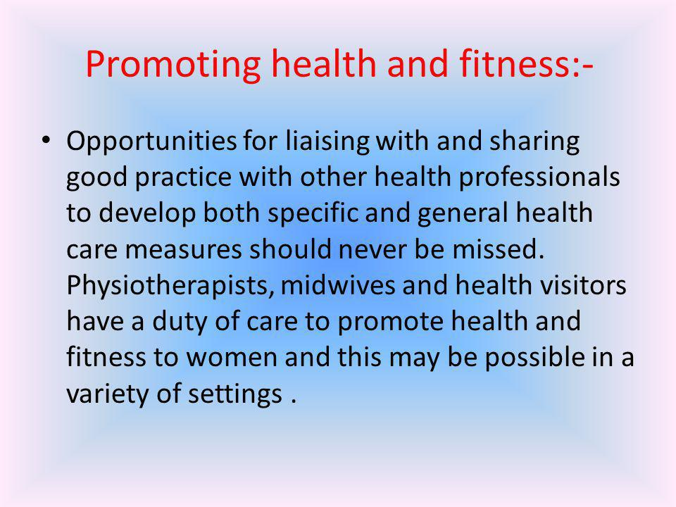 Promoting health and fitness:- Opportunities for liaising with and sharing good practice with other health professionals to develop both specific and