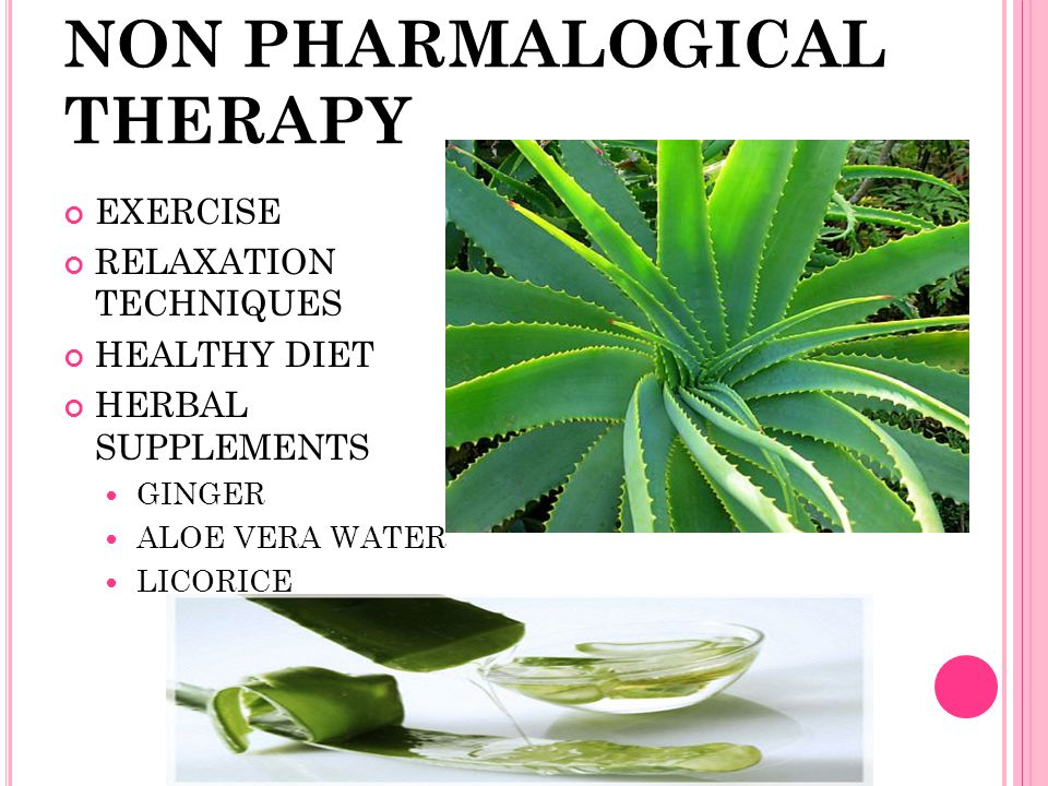 NON PHARMALOGICAL THERAPY EXERCISE RELAXATION TECHNIQUES HEALTHY DIET HERBAL SUPPLEMENTS GINGER ALOE VERA WATER LICORICE