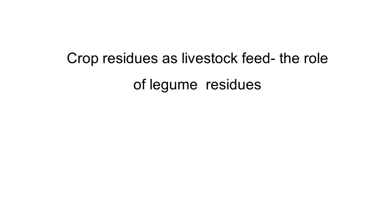 Crop residues as livestock feed- the role of legume residues