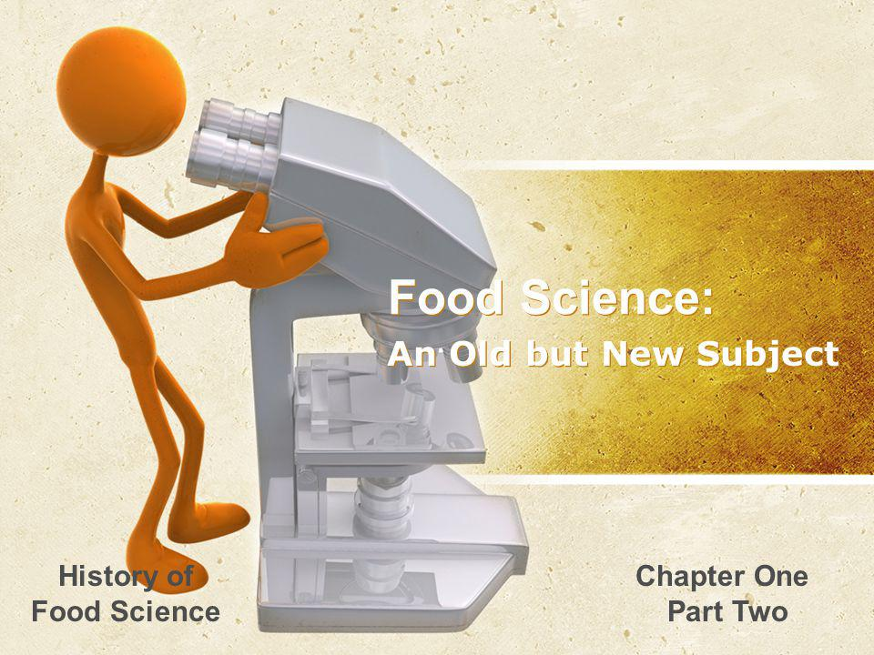 Food Science: An Old but New Subject Chapter One Part Two History of Food Science
