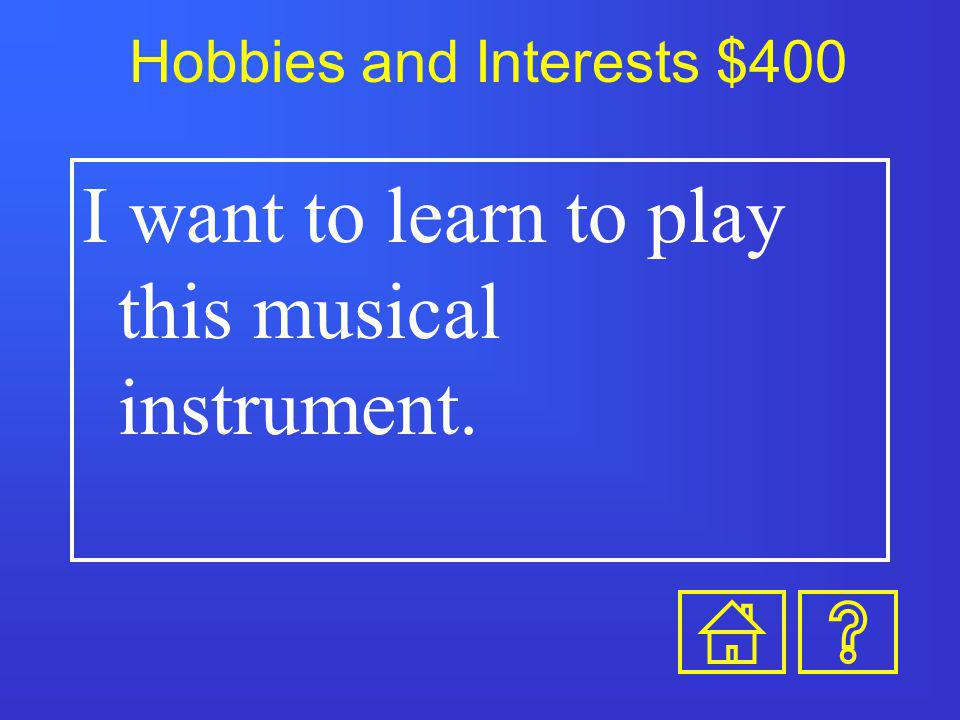 Hobbies and Interests $300 I enjoy this weird chore in the summer.