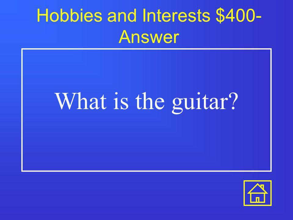 Hobbies and Interests $300- Answer What is weeding