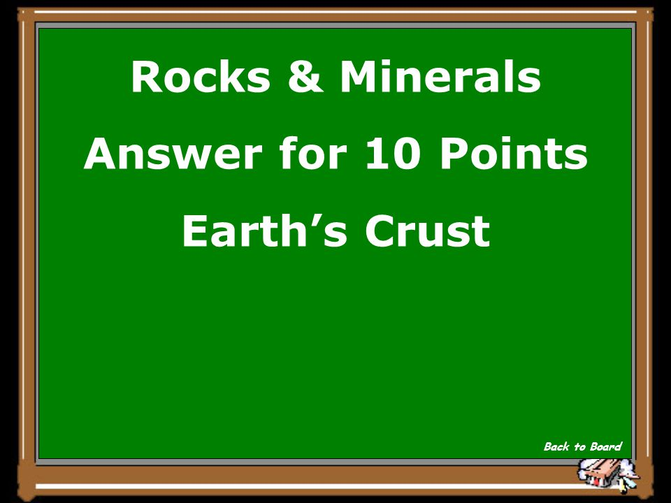 Rocks & Minerals Question for 10 Points Where are rocks and minerals found? Show Answer