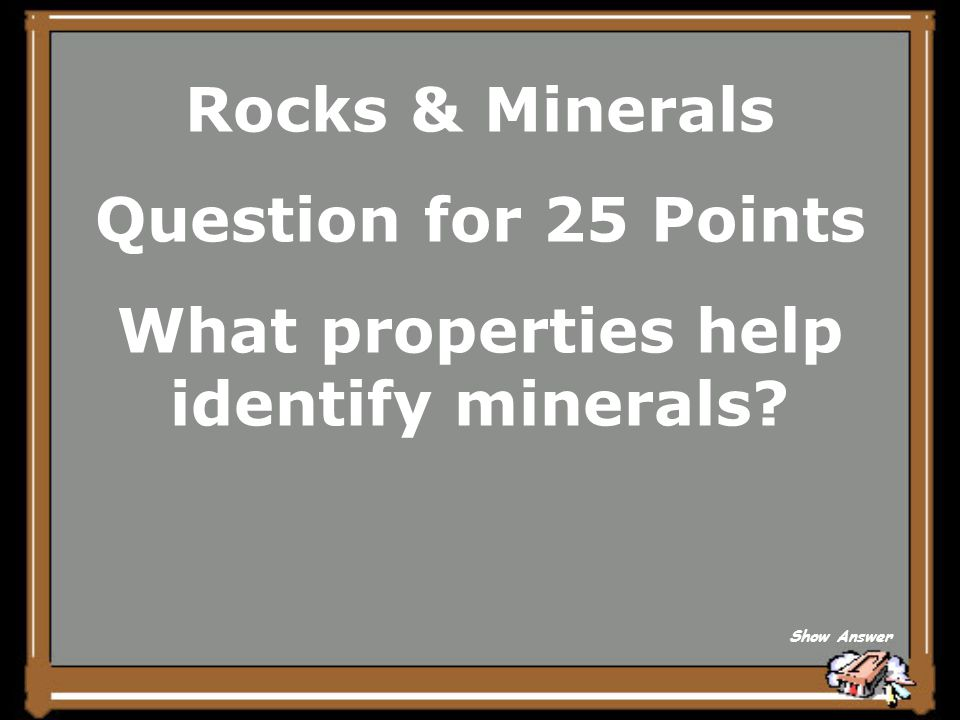 Rocks & Minerals Answer for 20 Points Igneous, Sedimentary, Metamorphic Back to Board