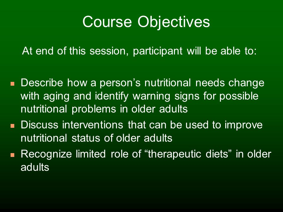 Changes in Aging that Affect Nutrition Appetite Feeding Converting Food to Energy Musculoskeletal Elimination
