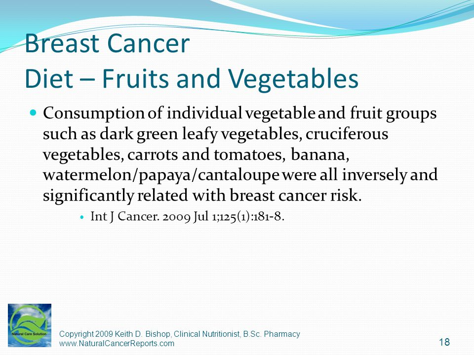 Breast Cancer Diet – Fruits and Vegetables Consumption of individual vegetable and fruit groups such as dark green leafy vegetables, cruciferous veget
