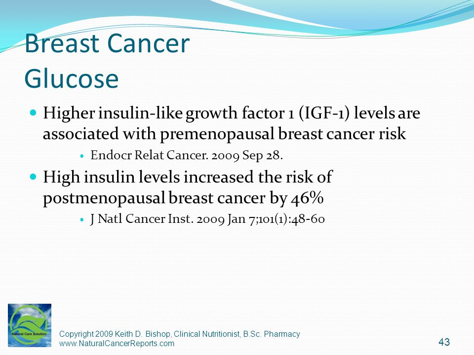 Breast Cancer Glucose Higher insulin-like growth factor 1 (IGF-1) levels are associated with premenopausal breast cancer risk Endocr Relat Cancer. 200