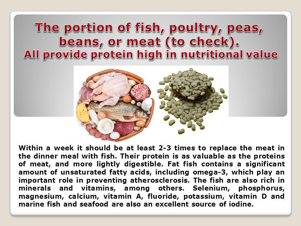 Within a week it should be at least 2-3 times to replace the meat in the dinner meal with fish.