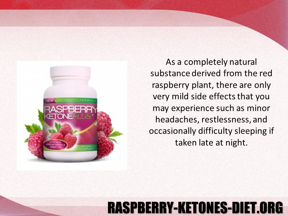As a completely natural substance derived from the red raspberry plant, there are only very mild side effects that you may experience such as minor headaches, restlessness, and occasionally difficulty sleeping if taken late at night.