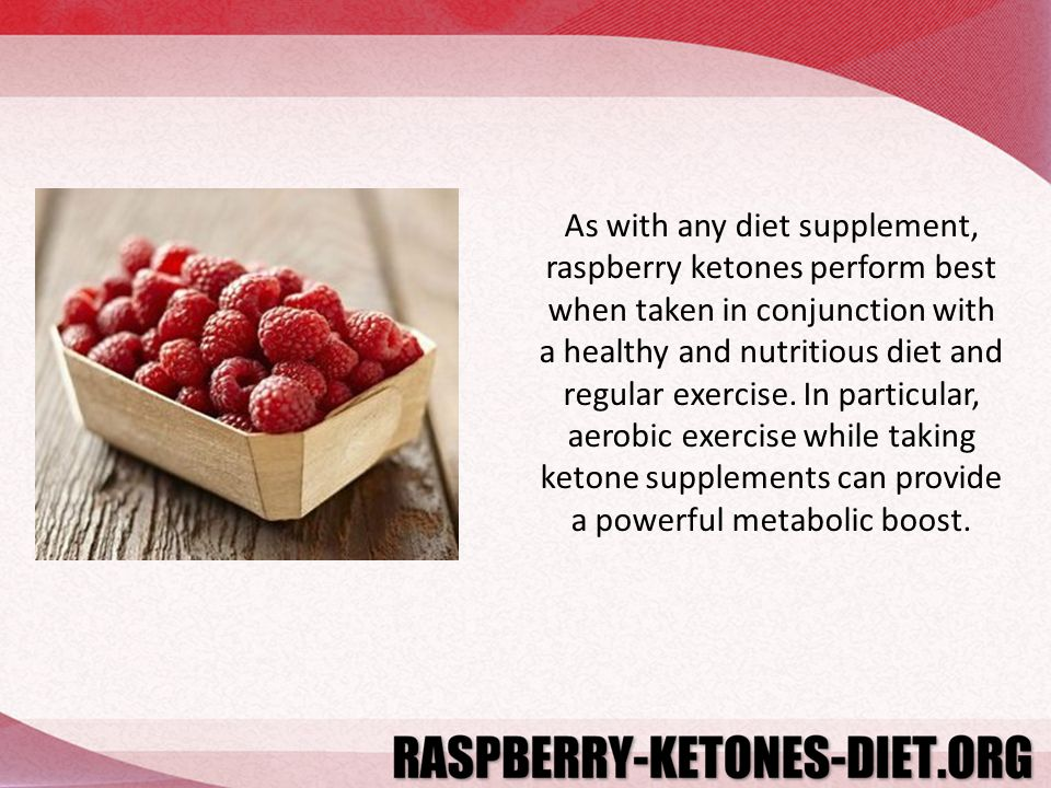 As with any diet supplement, raspberry ketones perform best when taken in conjunction with a healthy and nutritious diet and regular exercise.