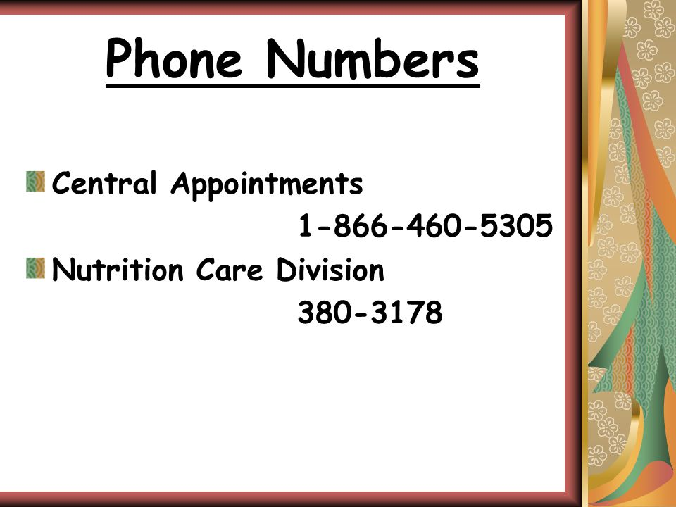 Phone Numbers Central Appointments 1-866-460-5305 Nutrition Care Division 380-3178