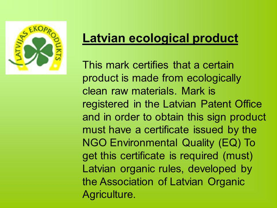 Latvian ecological product This mark certifies that a certain product is made from ecologically clean raw materials.