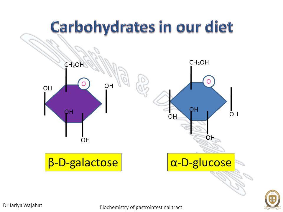 Dr Jariya Wajahat Biochemistry of gastrointestinal tract α-D-glucose OH CHOH OH CHOH OH β-D-galactose O O