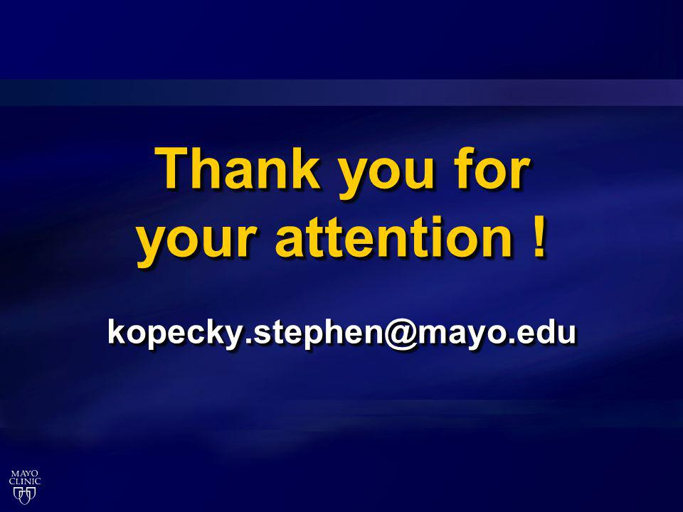 Thank you for your attention ! kopecky.stephen@mayo.edu