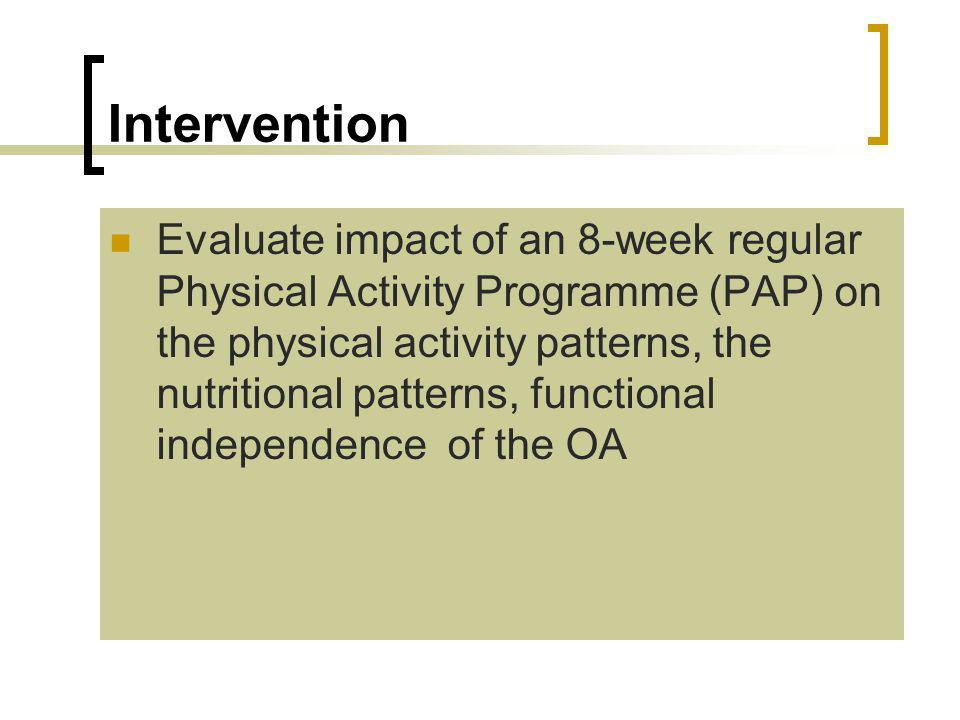 Intervention Evaluate impact of an 8-week regular Physical Activity Programme (PAP) on the physical activity patterns, the nutritional patterns, functional independence of the OA