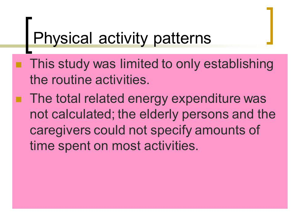 Physical activity patterns This study was limited to only establishing the routine activities.