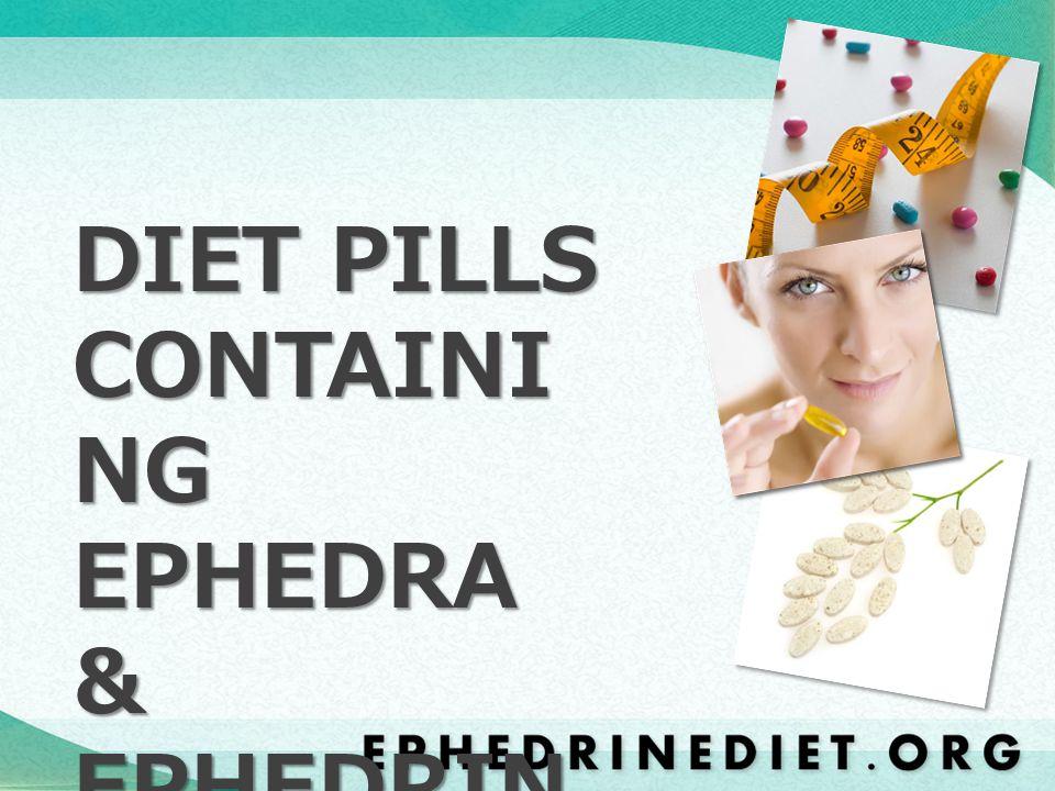 DIET PILLS CONTAINI NG EPHEDRA & EPHEDRIN E