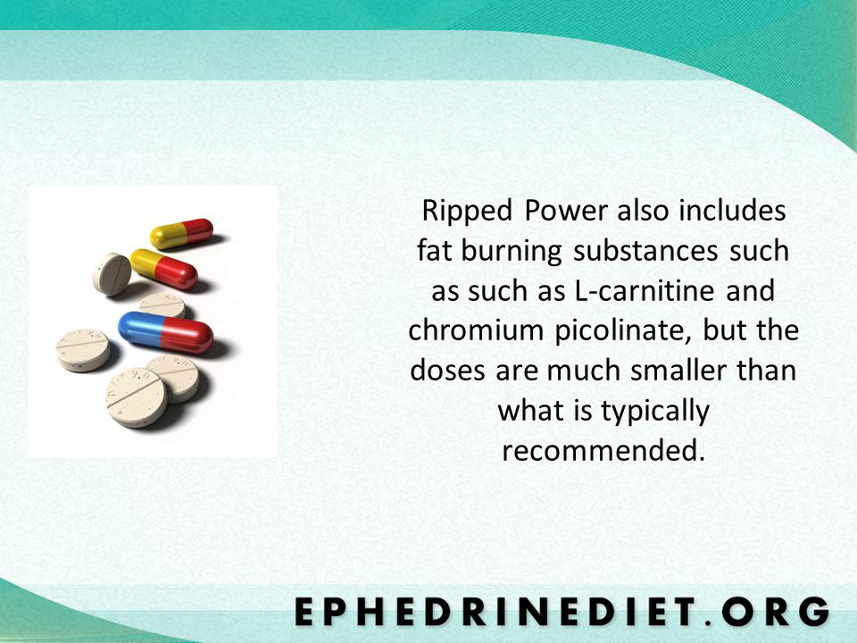 Ripped Power also includes fat burning substances such as such as L-carnitine and chromium picolinate, but the doses are much smaller than what is typ